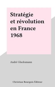 André Glucksmann - Stratégie et révolution en France 1968.