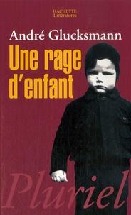 Une rage d'enfant - André Glucksmann |