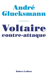 André Glucksmann - Voltaire contre-attaque.