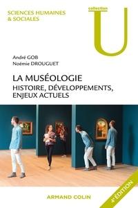 André Gob et Noémie Drouguet - La muséologie - 4e éd. - Histoire, développements, enjeux actuels.