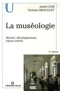 La muséologie- Histoire, développements, enjeux actuels - André Gob |