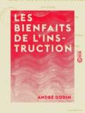 André Godin - Les Bienfaits de l'instruction - Suivi de l'Histoire de l'enseignement primaire à Guîtres.