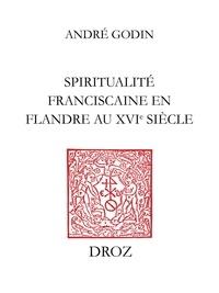 André Godin - Spiritualité franciscaine en Flandre au XVIe siècle : L'Homéliaire de Jean Vitrier - Texte, étude thématique et sémantique.