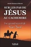 André Goineaud-Bérard - Sur les pas de Jésus au Cachemire - Le grand secret de Yuz Azaf, chronique et documents.