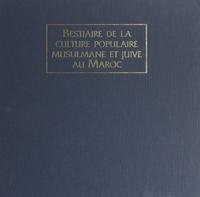 André Goldenberg et  Collectif - Bestiaire de la culture populaire musulmane et juive au Maroc.