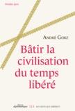 André Gorz - Bâtir la civilisation du temps libéré.