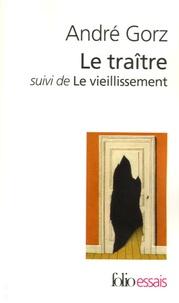 André Gorz - Le traître suivi de Le vieillissement.