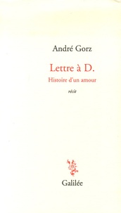 André Gorz - Lettre à D - Histoire d'un amour.