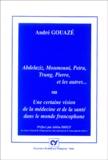 André Gouazé - Abelaziz, Moumouni, Petru, Trung, Pierre et les autres ou Une certaine vision de la médecine et de la santé dans le monde francophone.