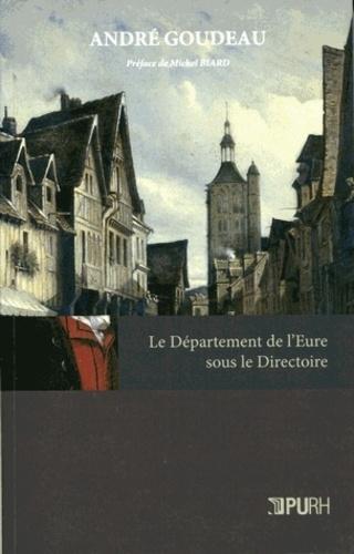 André Goudeau - Le Département de l'Eure sous le Directoire.