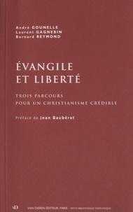 André Gounelle et Laurent Gagnebin - Evangile et liberté - Trois parcours pour un christianisme crédible.