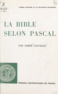 André Gounelle et  Faculté de théologie protestan - La Bible selon Pascal.