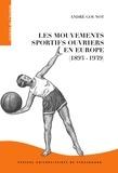 André Gounot - Les mouvements sportifs ouvriers en Europe (1893-1939) - Dimensions transnationales et déclinaisons locales.