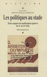 André Gounot et Denis Jallat - Les politiques au stade - Etudes comparées des manifestations sportives du XIXe au XXIe siècle.