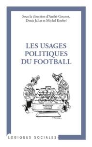 André Gounot et Denis Jallat - Les usages politiques du football.