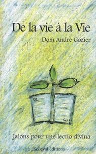 André Gozier - De la vie à la vie - Jalons pour une lectio divina.