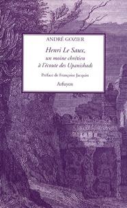 André Gozier - Henri Le Saux - Un moine chrétien à l'écoute des Upanishads.