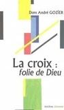 André Gozier - La croix : folie de dieu.