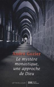 André Gozier - Le mystère monastique, une approche de Dieu.
