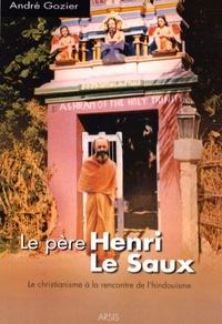 André Gozier - Le père Henri Le Saux à la rencontre de l'hindouisme.