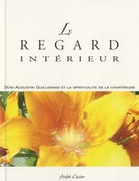 André Gozier - Le regard intérieur - Dom Augustin Guillerand et la spiritualité de la Chartreuse.