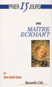 André Gozier - Prier 15 jours avec maitre Eckhart - Ou La naissance de Dieu en l'âme.