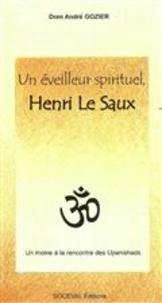 André Gozier - Un éveilleur spirituel, Henri Le Saux - Un chrétien à la rencontre des hindous.