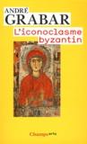 André Grabar - L'iconoclasme byzantin - Le dossier archéologique.