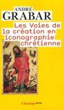 André Grabar - Les Voies de la création en iconographie chrétienne - Antiquité et Moyen Age.