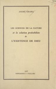 André Graire - Les sciences de la nature et la solution probabiliste de l'existence de Dieu.