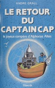 André Grall - Le Retour du captain Cap - Le joyeux compère d'Alphonse Allais.