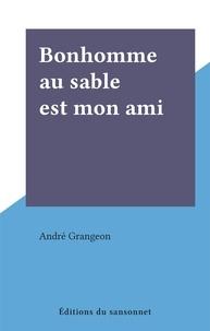 André Grangeon - Bonhomme au sable est mon ami.