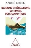 André Green - Illusions et désillusions du travail psychanalytique.