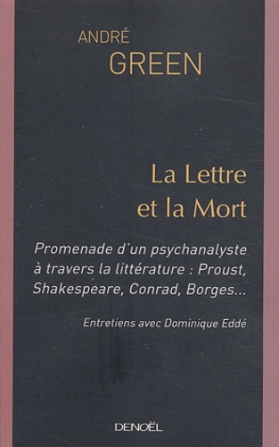 La Lettre et la Mort. Promenade d'un psychanalyste à travers la littérature : Proust, Shakespeare, Conrad, Borges...