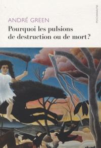André Green - Pourquoi les pulsions de destruction ou de mort ?.