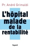 André Grimaldi - L'hôpital, malade de la rentabilité.