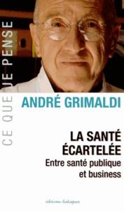 André Grimaldi - La santé écartelée - Entre santé publique et business.