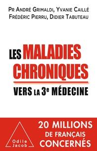 André Grimaldi et Yvanie Caillé - Les maladies chroniques - Vers la troisième médecine.