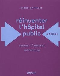 André Grimaldi - Réinventer l'hôpital public - Contre l'hôpital entreprise.