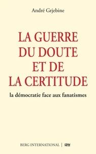 André Grjebine - La guerre du doute et de la certitude.