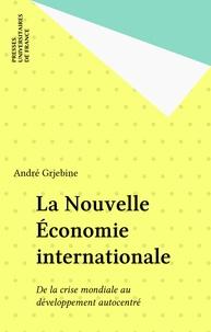 André Grjebine - La Nouvelle économie internationale - De la crise mondiale au développement autocentré.