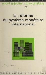 André Grjebine et Tovy Grjebine - La réforme du système monétaire international.