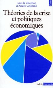 André Grjebine et  Collectif - Théories de la crise et politiques économiques.
