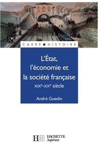 André Gueslin - L'Etat, l'économie et la société française - Livre de l'élève - Edition 1992 - XIXe - XXe siècle.
