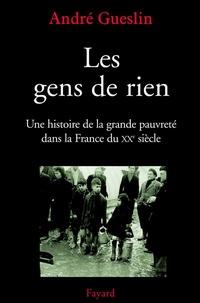 André Gueslin - Les gens de rien - Une histoire de la grande pauvreté dans la France du XXe siècle.