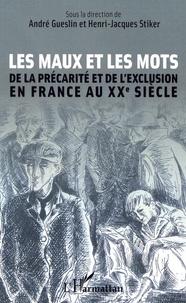André Gueslin et Henri-Jacques Stiker - Les maux et les mots - De la précarité et de l'exclusion en France au XXe siècle.
