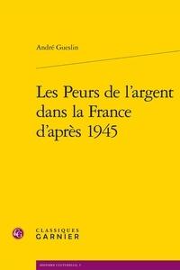 André Gueslin - Les Peurs de l'argent dans la France d'après 1945.
