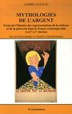 André Gueslin - Myhtologies de l'argent - Essai sur l'histoire des représentations de la richesse et de la pauvreté dans la France contemporaine (XIXe-XXe siècles).