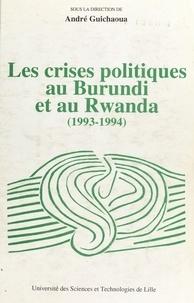 André Guichaoua - Les crises politiques au Burundi et au Rwanda - 1993-1994, analyses, faits et documents.
