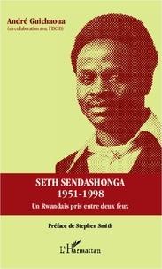 André Guichaoua - Seth Sendashonga 1951-1998 - Un rwandais pris entre deux feux.